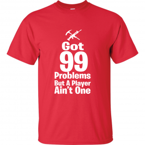 Got 99 Problems but a Player Ain't One, Red, T-Shirt