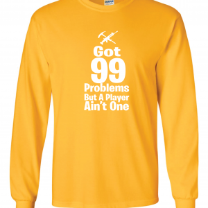 Got 99 Problems but a Player Ain't One, Gold, Long-Sleeved Shirt