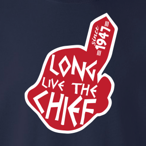 Long Live the Chief - Cleveland Indians, Hoodie, Long-Sleeved, T-Shirt, Crew Sweatshirt, Women's Cut T-Shirt