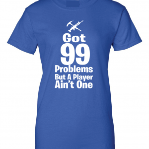 Got 99 Problems but a Player Ain't One, Royal Blue, Women's Cut T-Shirt