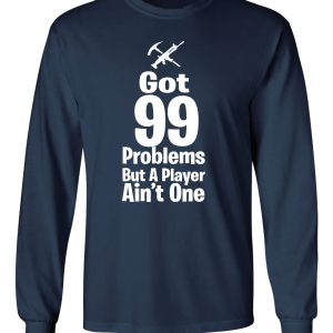 Got 99 Problems but a Player Ain't One, Navy, Long-Sleeved Shirt
