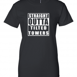 Straight Outta Tilted Towers, Black, Women's Cut T-Shirt