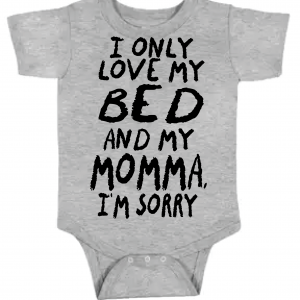 I Only Love My Bed and My Momma I'm Sorry, Onesie, Ash