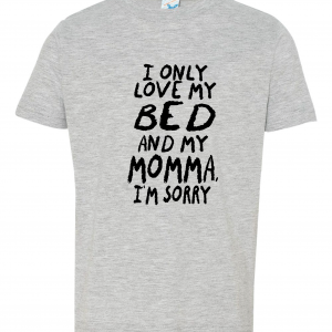 I Only Love My Bed and My Momma I'm Sorry, Toddler Shirt, Ash