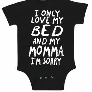 I Only Love My Bed and My Momma I'm Sorry, Onesie, Black