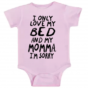 I Only Love My Bed and My Momma I'm Sorry, Onesie, Pink