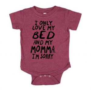 I Only Love My Bed and My Momma I'm Sorry, Onesie, Burgundy