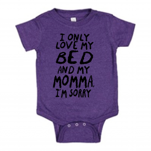 I Only Love My Bed and My Momma I'm Sorry, Onesie, Purple