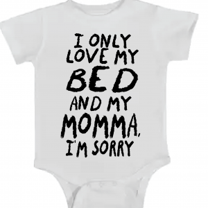 I Only Love My Bed and My Momma I'm Sorry, Onesie, White