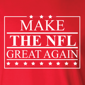 Make the NFL Great Again, Hoodie, Long-Sleeved Shirt, T-Shirt, Crew Sweatshirt, Women's Cut T-Shirt